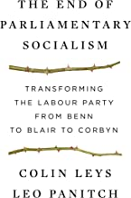 The End of Parliamentary Socialism: Transforming the Labour Party from Benn to Blair to Corbyn