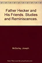 Father Hecker and his friends;: Studies and reminiscences