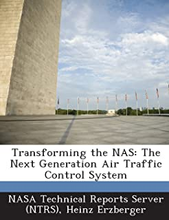 Transforming the NAS: The Next Generation Air Traffic Control System