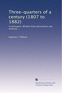 Three-quarters of a century (1807 to 1882): A retrospect. Written from documents and memory ... (Volume 3)