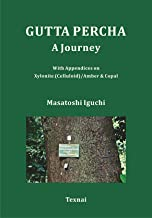 GUTTA PERCHA - A Journey : With Appendices on Xylonite (Celluloid)/Amber & Copal (English Edition)
