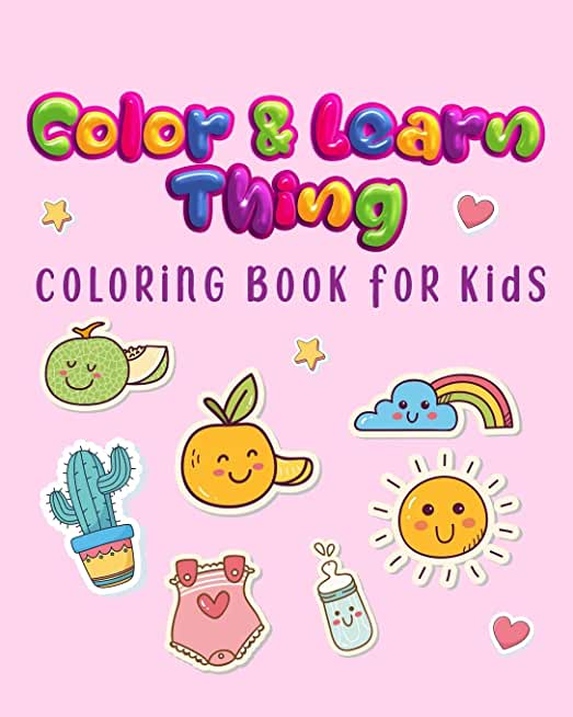 Color and Learn thing Coloring Book for Kids: for Toddlers, Kids Ages 3-6, Early Learning, Preschool and Kindergarten