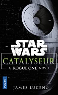 Catalyseur - A Rogue one story (Star wars) (French Edition)