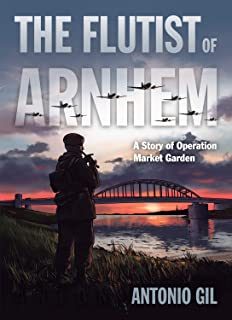 The Flutist of Arnhem: A Story of Operation Market Garden