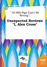 10 000 Pigs Can't Be Wrong: Unexpected Reviews I, Alex Cross