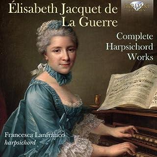JACQUET DE LA GUERRE: Complete Harpsichord Works