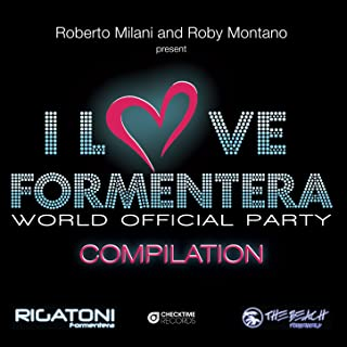 I Love Formentera Compilation (Roberto Milani and Roby Montano Present)