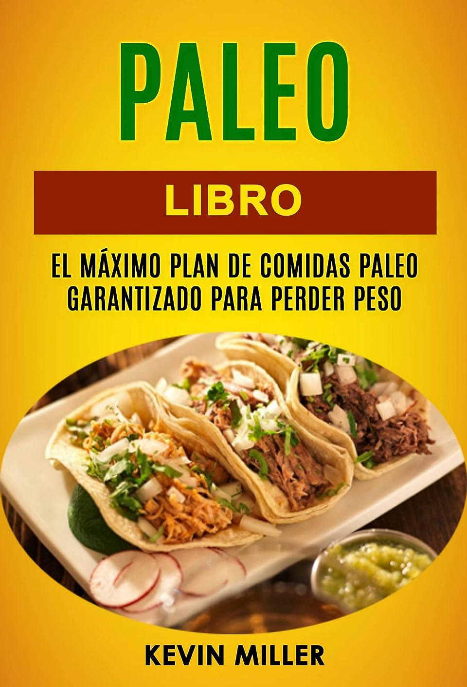Paleo libro: El máximo plan de comidas Paleo garantizado para perder peso (Spanish Edition)
