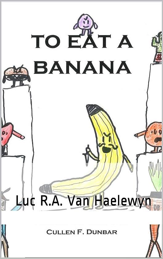 起こるファッション逸脱To Eat a Banana: Luc R.A. Van Haelewyn (English Edition)