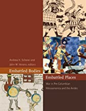 Embattled Bodies, Embattled Places: War in Pre-Columbian Mesoamerica and the Andes (Dumbarton Oaks Pre-Columbian Symposia ...