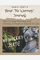 """Your """"No Worries"""" Journal: How To Stop Worrying And Develop A Positive Outlook On Life. Paperback"""