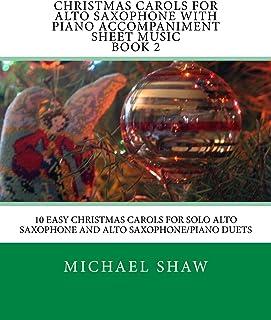 Christmas Carols For Alto Saxophone With Piano Accompaniment Sheet Music Book 2: 10 Easy Christmas Carols For Solo Alto Sa...