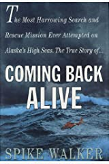 Coming Back Alive: The True Story of the Most Harrowing Search and Rescue Mission Ever Attempted on Alaska's High Seas Kindle Edition