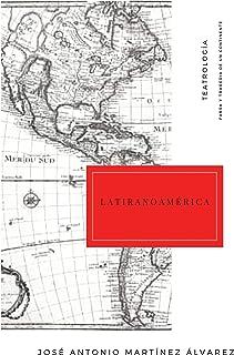 Latiranoamérica: Farsa y tragedia de un continente (Teatrología nº 1) (Spanish Edition)