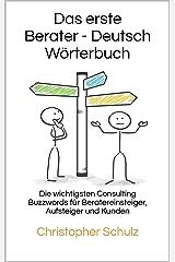 Das erste Berater - Deutsch Wörterbuch: Die wichtigsten Consulting Buzzwords für Beratereinsteiger, Aufsteiger und Kunden Kindle Ausgabe