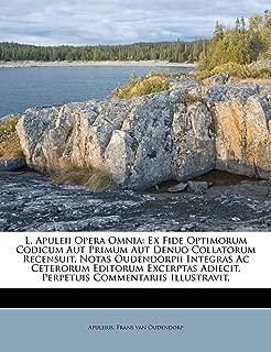 L. Apuleii Opera Omnia: Ex Fide Optimorum Codicum Aut Primum Aut Denuo Collatorum Recensuit, Notas Oudendorpii Integras Ac Ceterorum Editorum ... Commentariis Illustravit, (Latin Edition)