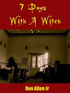 7 Days With A Witch: The true story of my encounter with the High Witch of the 4 corners and the truth that made her free!