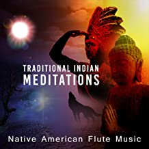 Traditional Indian Meditations: Native American Flute Music (Sacred Chants & Dance with Drums, Zen Buddhist Instrumentals for Shamanic Dreams & Relaxation)