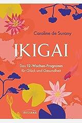 Ikigai - Das 12-Wochen-Programm für Glück und Gesundheit: Japanische Weisheit und französische Lebensfreude vereint in einem liebevoll gestalteten Buch mit täglichen Übungen (German Edition) Kindle Edition