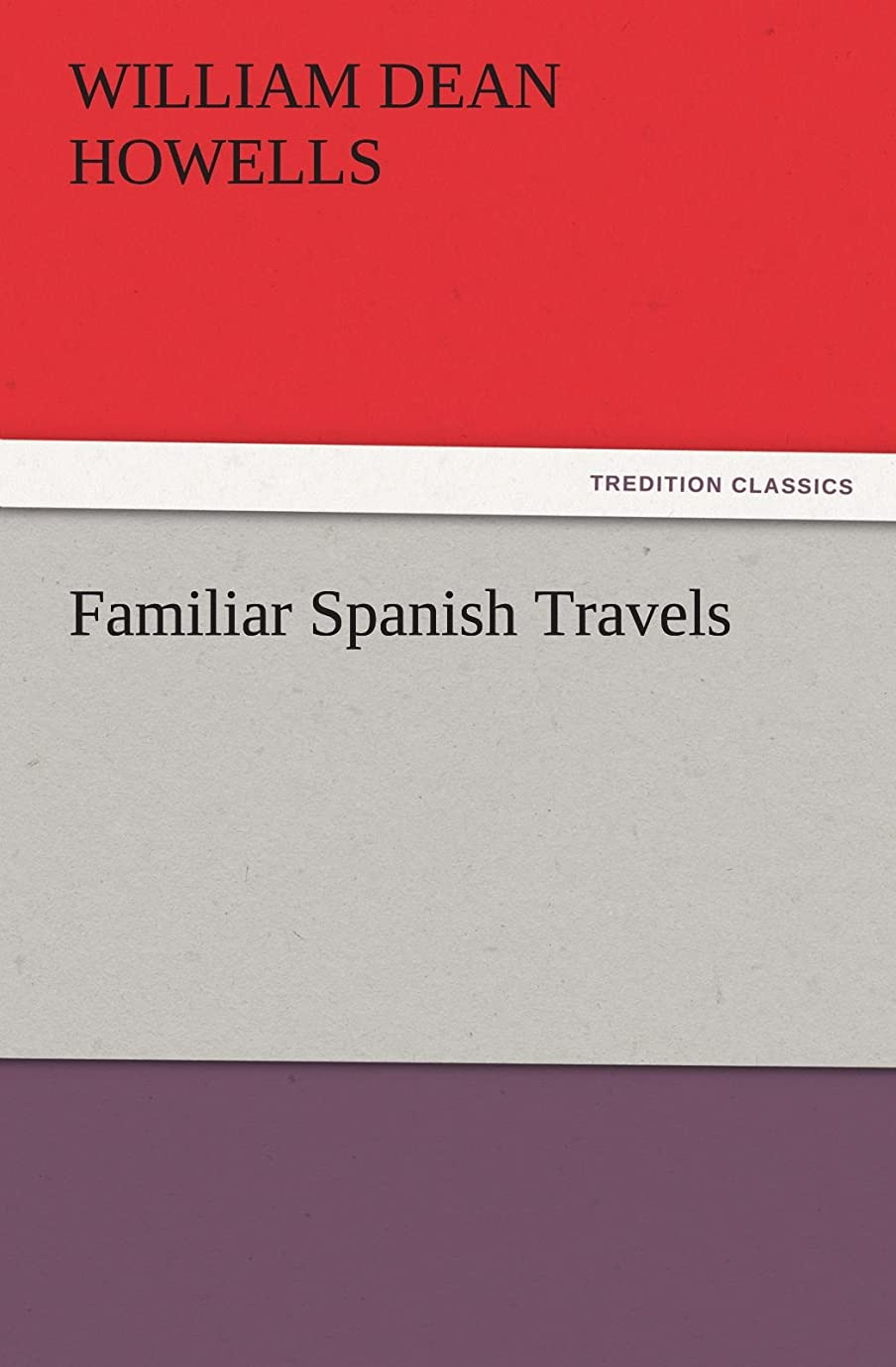 犯すこどもの宮殿過半数Familiar Spanish Travels (TREDITION CLASSICS)