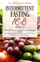 Intermittent Fasting 16/8: Cookbook With Easy to Follow and Delicious Recipes. Includes: Meal Plan for 2 Weeks to Prepare You for Your Journey, Calorie Count on Each Recipe