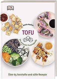 Tofu: Die gesunde Proteinquelle. Über 65 herzhafte und sü�