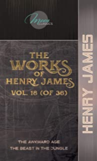 The Works of Henry James, Vol. 18 (of 36): The Awkward Age; The Beast in the Jungle