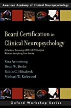 Board Certification in Clinical Neuropsychology: A Guide to Becoming ABPP/ABCN Certified Without Sacrificing Your Sanity (AACN Workshop Series)