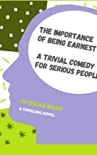 The Importance of Being Earnest_ A Trivial Comedy for Serious People