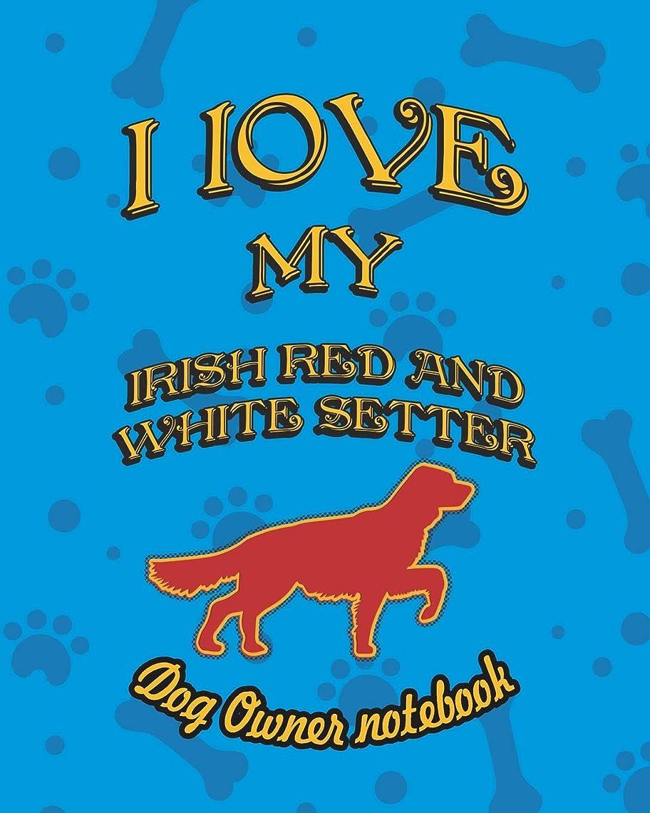 放つ基礎服を片付けるI love my Irish Red and White Setter - Dog owner notebook: Doggy style designed pages for dog owner to note Training log and daily adventures. (I Love My Dog)