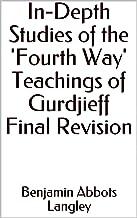 In-Depth Studies of the 'Fourth Way' Teachings of Gurdjieff Final Revision