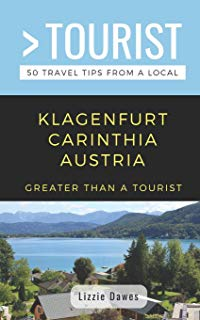 GREATER THAN A TOURIST- KLAGENFURT CARINTHIA AUSTRIA: 50 Travel Tips from a Local