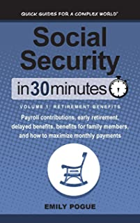 Social Security In 30 Minutes, Volume 1: Retirement Benefits: Payroll contributions, early retirement, delayed benefits, b...