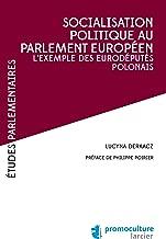 Socialisation politique au Parlement européen: L'exemple des eurodéputés polonais (Études Parlementaires) (French Edition)