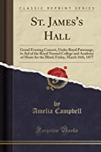 St. James's Hall: Grand Evening Concert, Under Royal Patronage, in Aid of the Royal Normal College and Academy of Music for the Blind; Friday, March 16th, 1877 (Classic Reprint)