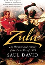 Zulu: The Heroism and Tragedy of the Zulu War of 1879