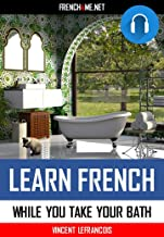 Audiobook - Learn 1000 French phrases in your bath (4 hours 38 minutes) - Vol 2: Just relax and listen - Repeat and memorize 1000 key French phrases