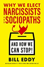 Why We Elect Narcissists and Sociopaths—And How We Can Stop! (English Edition)