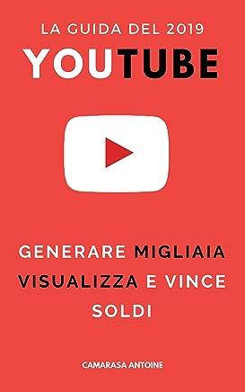 Youtube 2019: la guida per generare migliaia di visualizzazioni e fare soldi