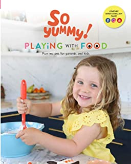SO YUMMY PLAYING WITH FOOD FUN RECIPES FOR PARENTS AND KIDS, a So Yummy Cookbook