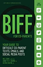 BIFF for CoParent Communication: Your Guide to Difficult Texts, Emails, and Social Media Posts (BIFF Conflict Communicatio...