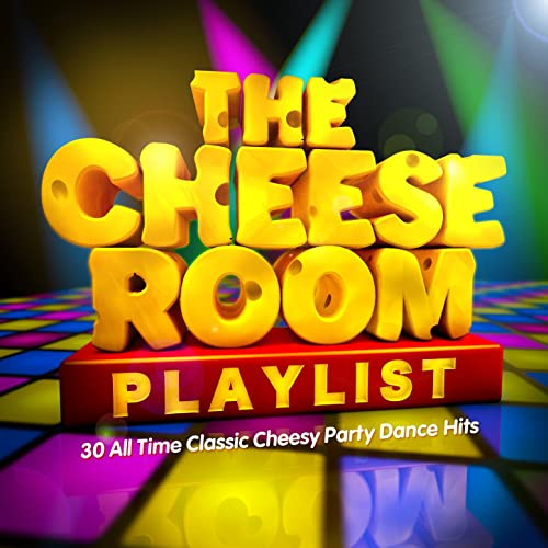 The Cheeseroom Playlist 30 All Time Classic Cheesy Party Dance Hits By Cheese Dj S On Amazon Music Amazon Co Uk