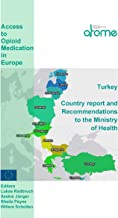 Turkey Country Report and Recommendations to the Ministry of Health: Access to Opioid Medications in Europe (ATOME)