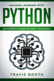 Machine Learning With Python: An In-Depth Guide Beyond the Basics