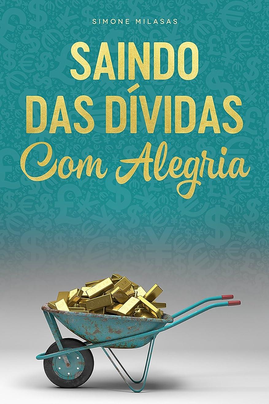 SAINDO DAS DíVIDAS COM ALEGRIA (Portuguese Edition)