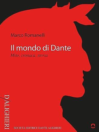 Il mondo di Dante. Mito, Cronaca, Storia (D/Alighieri)
