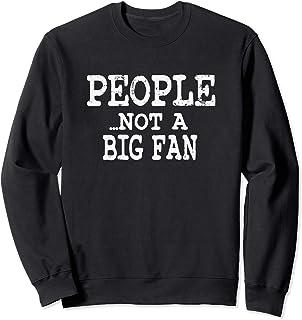 People Not A Big Fan Funny Antisocial Awkward Sweatshirt