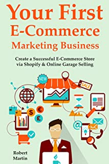 Your First E-Commerce Marketing Business: Create a Successful E-Commerce Store via  Shopify & Online Garage Selling (2 Boo...