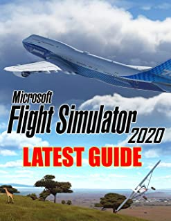 Microsoft Flight Simulator 2020 : LATEST GUIDE: Everything You Need To Know About Flight Simulator 2020 Game; A Detailed G...