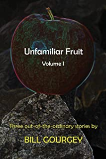 Unfamiliar Fruit: Three out-of-the-ordinary stories
